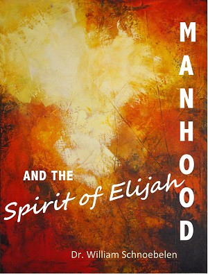 MANHOOD and the Spirit of Elijah (DVD) - NEW! PRE-ORDER - THIS DVD will ship December 14, 2019
